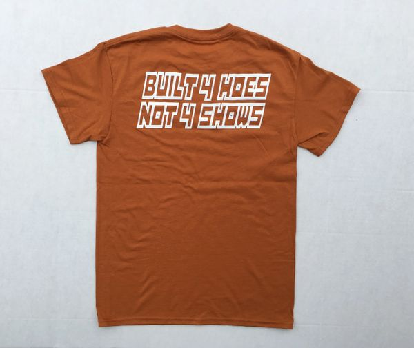 Built 4 Hoes Not 4 Shows Tee - Burnt Orange