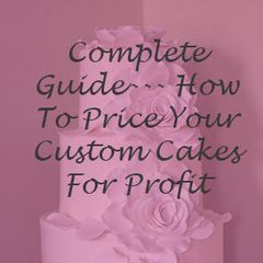 How To Price Your Custom Cakes For Profit e-class--- PDF computer file and worksheets