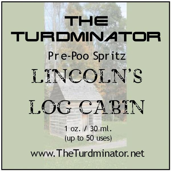 Lincoln's Log Cabin - The Turdminator pre-poo spritz