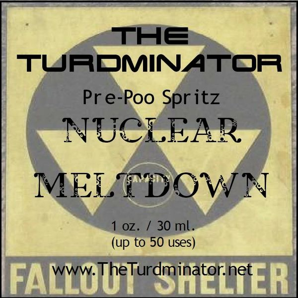 Nuclear Meltown - The Turdminator pre-poo spritz