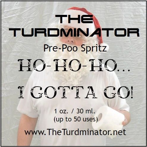 Ho Ho Ho...I Gotta Go - The Turdminator pre-poo spritz