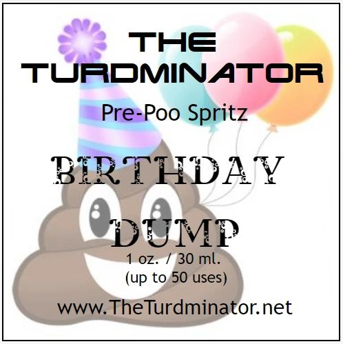 Birthday Dump - The Turdminator pre-poo spritz
