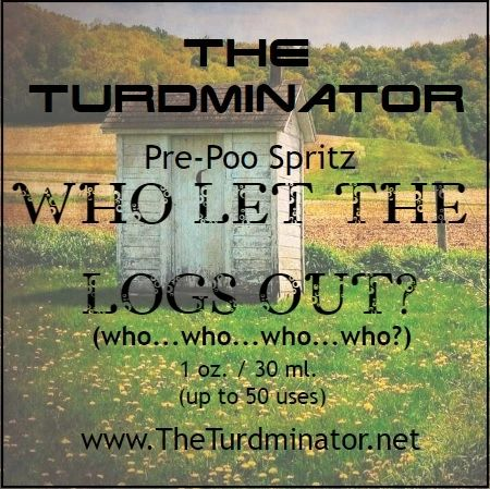 Who Let The Logs Out? - The Turdminator pre-poo spritz
