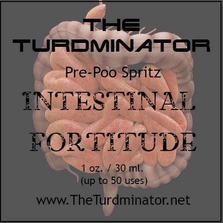 Intestinal Fortitude - The Turdminator pre-poo spritz