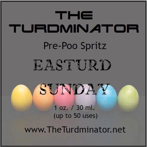 Easturd Sunday - The Turdminator pre-poo spritz