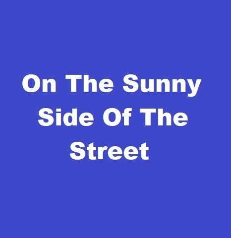 On The Sunny Side of the Street **