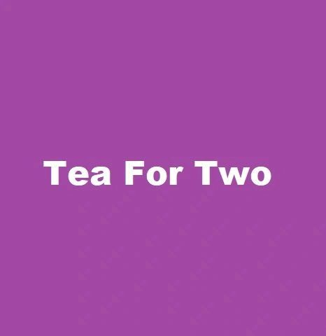 Tea For Two **