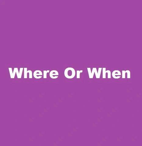 Where Or When **