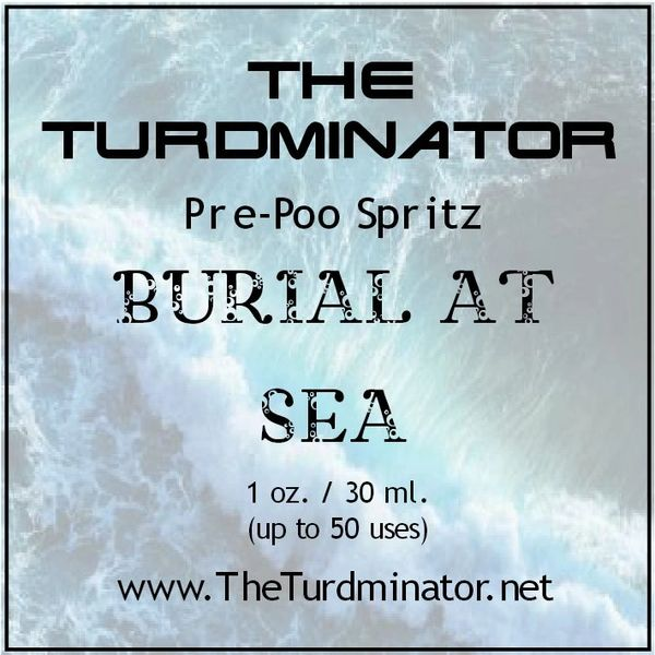 Burial At Sea - The Turdminator pre-poo spritz