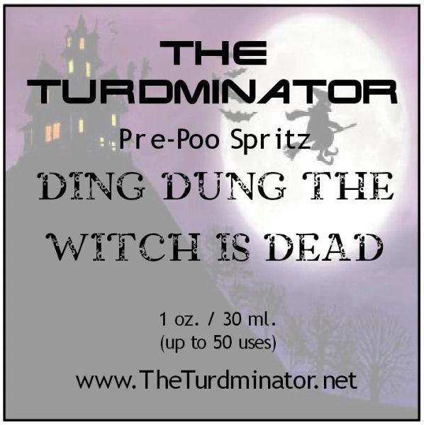 Ding Dung The Witch Is Dead - The Turdminator pre-poo spritz