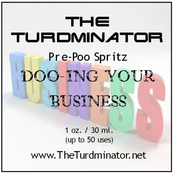 Doo-ing Your Business - The Turdminator pre-poo spritz