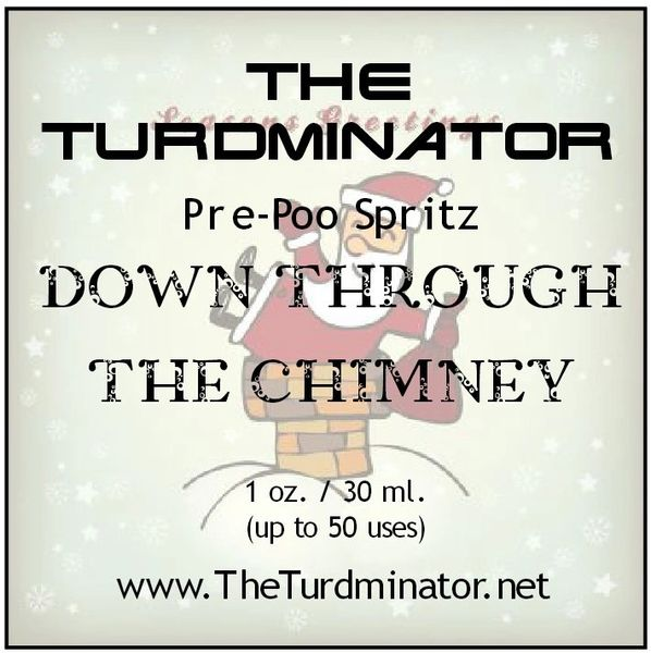 Down Through The Chimney - The Turdminator pre-poo spritz