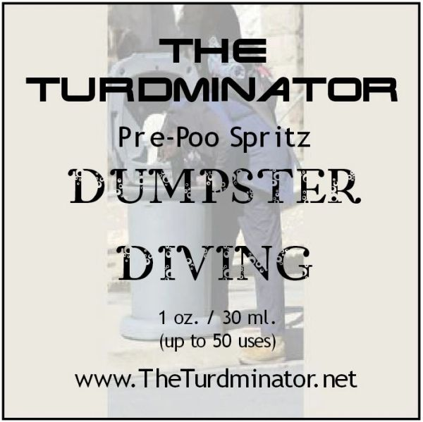 Dumpster Diving - The Turdminator pre-poo spritz