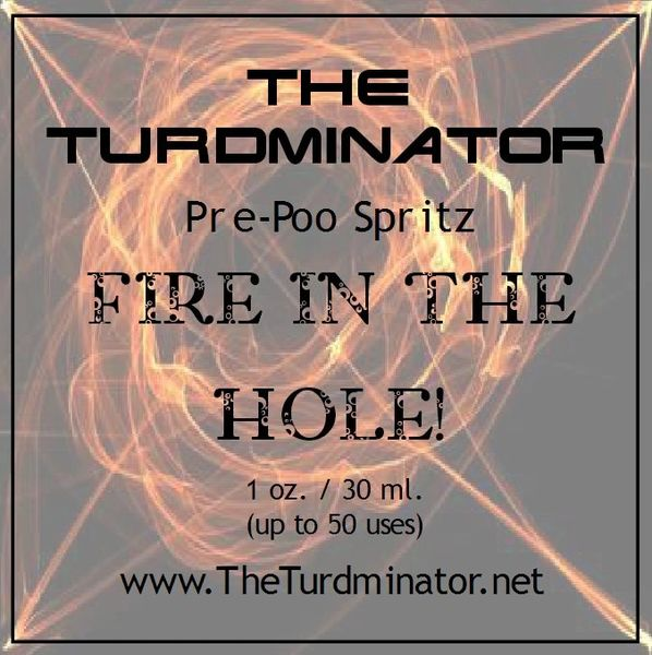 Fire In The Hole! - The Turdminator pre-poo spritz