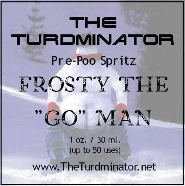 "Frosty The ""GO"" Man - The Turdminator pre-poo spritz"