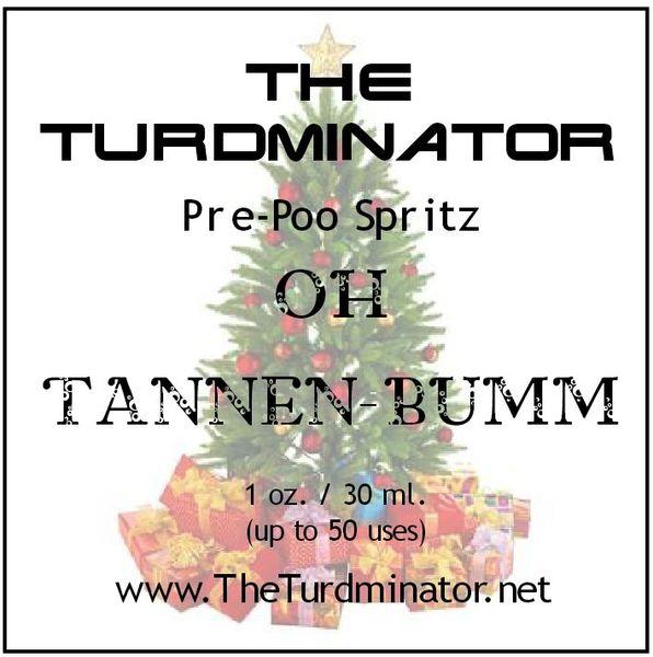Oh Tannen-Bumm - The Turdminator pre-poo spritz