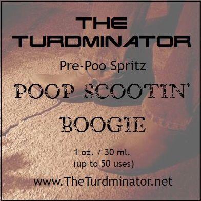 Poop Scootin' Boogie - The Turdminator pre-poo spritz