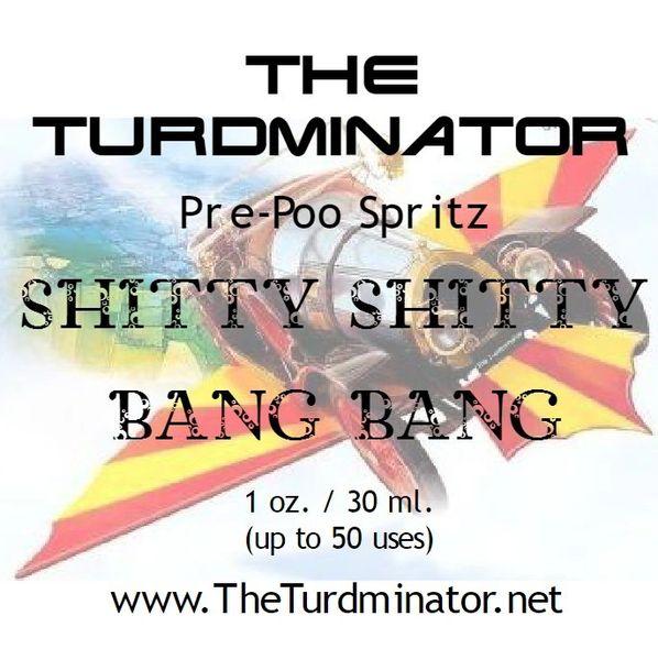 Shitty Shitty Bang Bang - The Turdminator pre-poo spritz