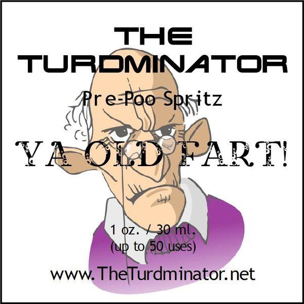 Ya Old Fart! - The Turdminator pre-poo spritz