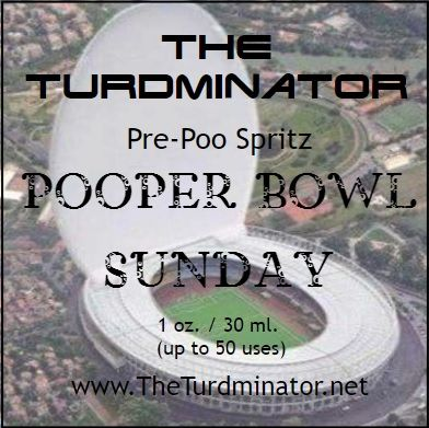 Pooper Bowl Sunday - The Turdminator pre-poo spritz