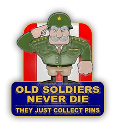 Old Soldiers Never Die - They Just Collect Pins Lapel Pin