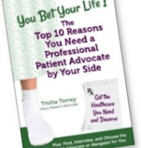 Trisha Torrey You Bet Your Life: The Top 10 Reasons You Need a Professional Patient Advocate book