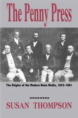 The Penny Press: The Originis of the Modern News Media (Thompson)
