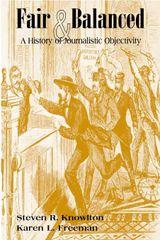 Fair & Balanced: A History of Journalistic Objectivity (Knowlton & Freeman)