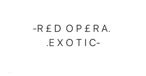 -R £ D  O P £ R A. EXOTIC-