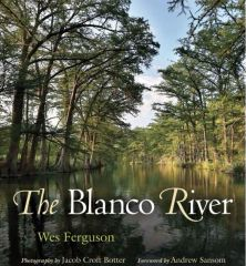 The Blanco River (River Books, Sponsored by The Meadows Center for Water and the Environment, Texa)