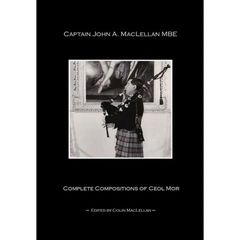 Captain John A. MacLellan Complete Compositions of Ceol Mor