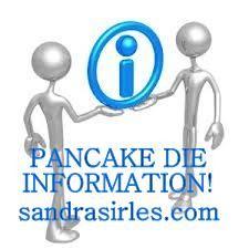 __PANCAKE DIE INFORMATION: