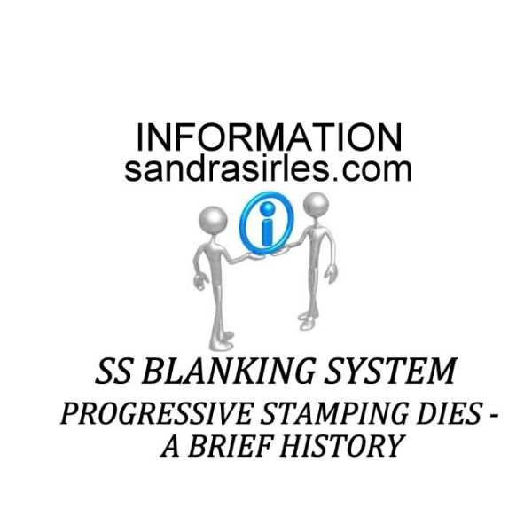 __SS BLANKING SYSTEM INFORMATION PROGRESSIVE STAMPING DIES - A BRIEF HISTORY