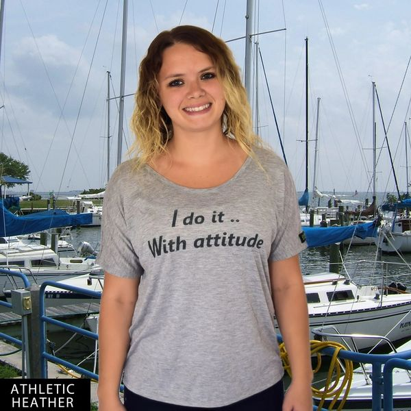 I do it With attitude...DU? Slouchy Tee