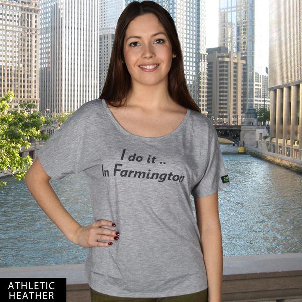 I do it in Farmington...DU? Slouchy T-Shirt