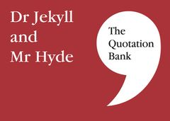 The Quotation Bank - Dr Jekyll and Mr Hyde