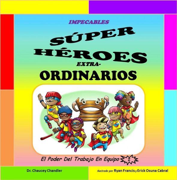 Impecables Súper Héroes Extra-Ordinarios: El Poder Del Trabajo En Equipo (Espanol)