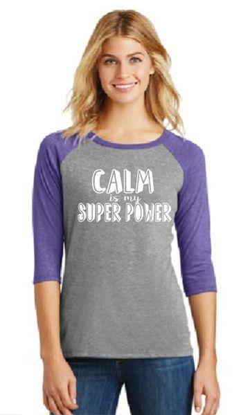 Ladies Baseball Tee- Calm is my Super Power