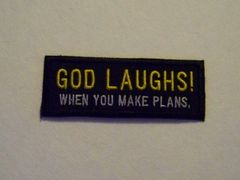 GOD LAUGHS! WHEN YOU MAKE PLANS