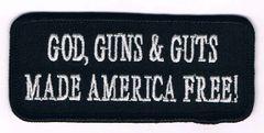GOD GUNS & GUTS MADE AMERICA FREE!