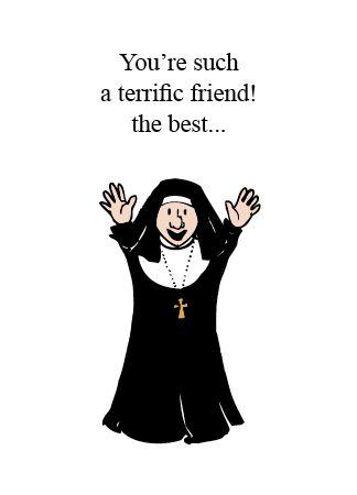 NUNS4 YOU'RE SUCH A TERRIFIC FRIEND...