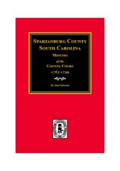 Spartanburg County, South Carolina Minutes of the County Court, 1785-1799.
