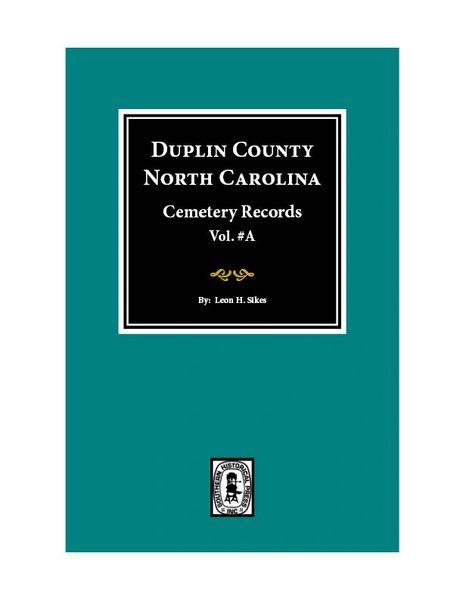Duplin County, North Carolina Cemetery Records. ( Vol. #A )
