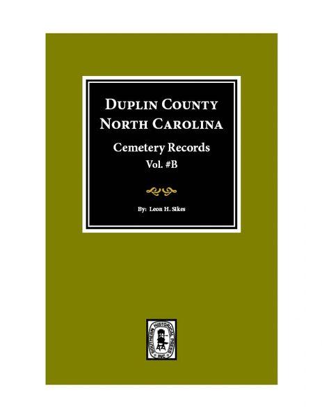 Duplin County, North Carolina Cemetery Records. ( Vol.# B ).