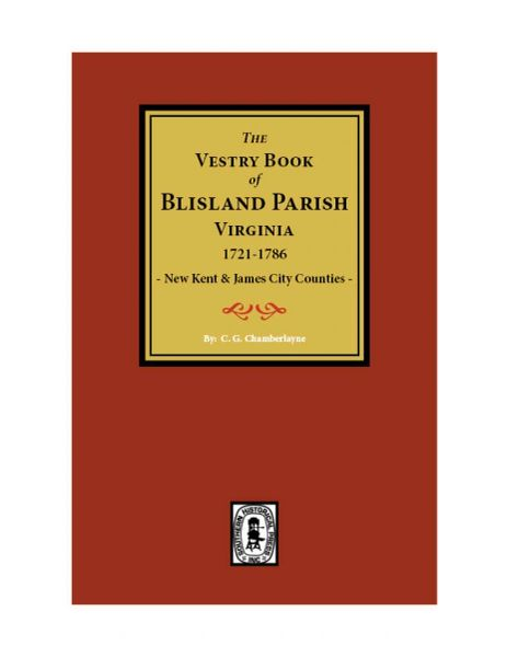 (New Kent & James City Co's) The Vestry Book of Blisland, 1721-1786.