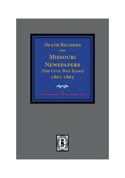Death Records from Missouri Newspapers, 1861-1865. (the Civil War Years)