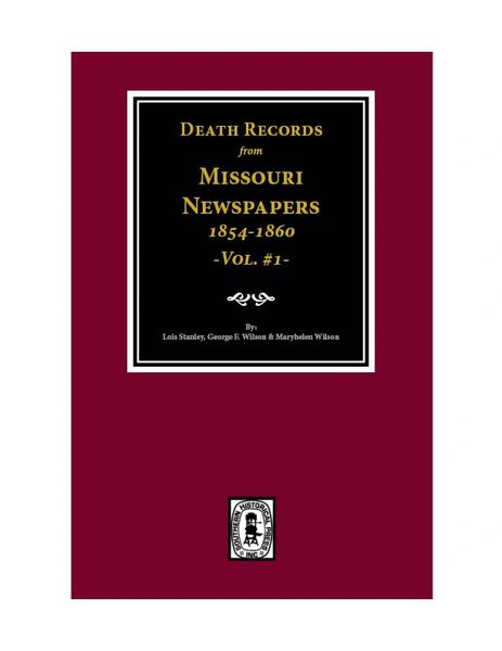 Death Records from Missouri Newspapers, 1854-1860. (Vol. #1)