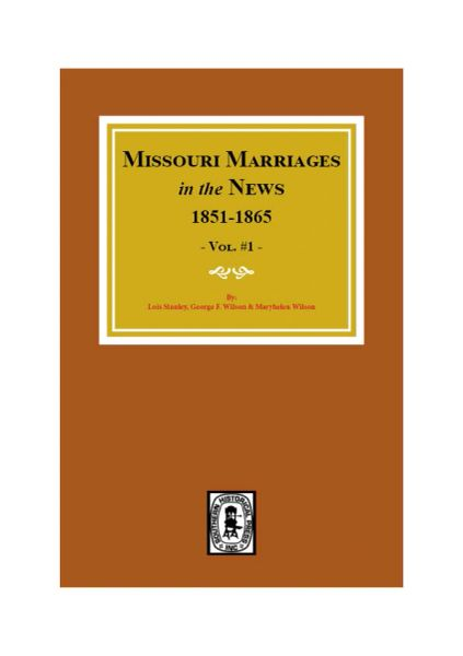 Missouri Marriages in the News, 1851-1865. (Vol. #1)