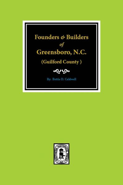 (Guilford County ) Founders & Builders of Greensboro, North Carolina.