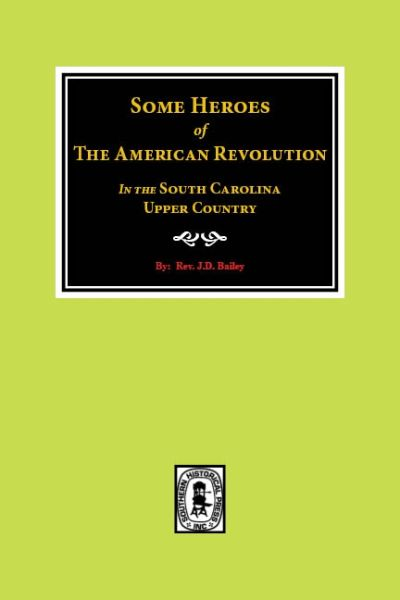 Some Heroes of The American Revolution In the South Carolina Upper Country